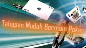 Tahapan Baik dan Terlengkap Menjalani Poker Online