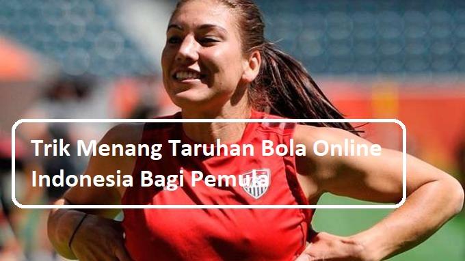 Trik Menang Taruhan Bola Online Indonesia