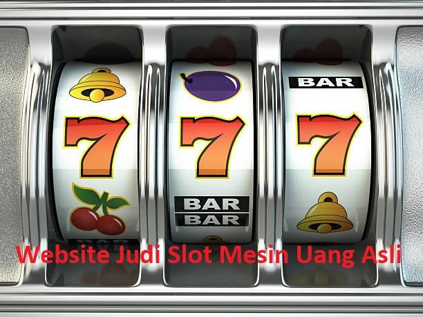 Website Judi Slot Mesin Uang Asli