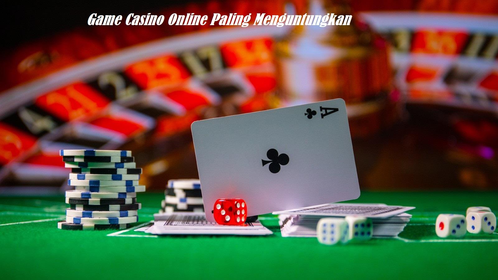 Game Casino Online Paling Menguntungkan