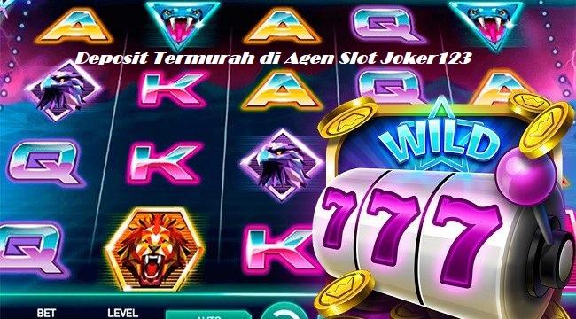 Deposit Termurah di Agen Slot Joker123