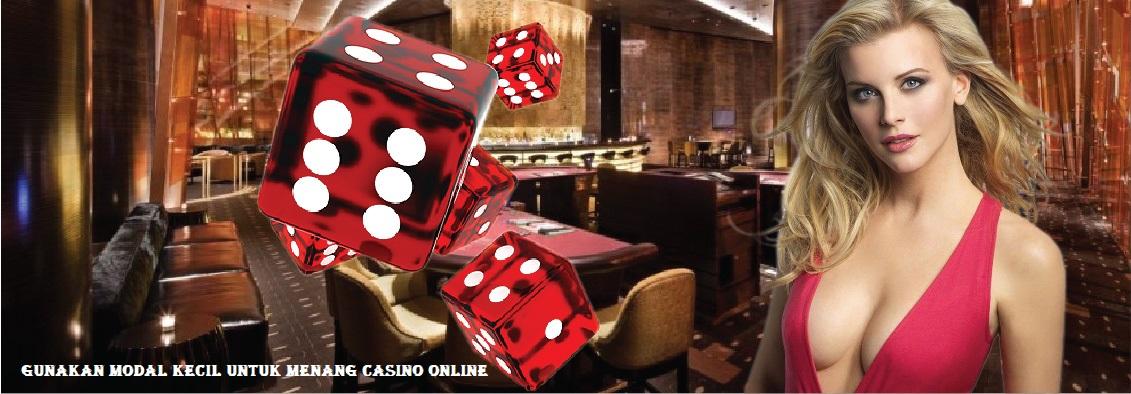 Gunakan Modal Kecil Untuk Menang Casino Online