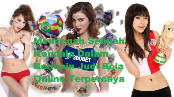 Mencegah Sebuah Kendala Dalam Bermain Judi Bola Online Terpercaya