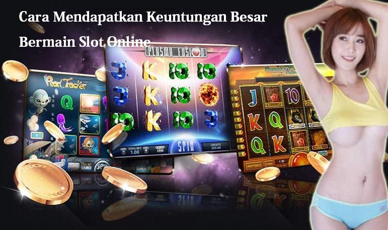 Cara Mendapatkan Keuntungan Besar Bermain Slot Online