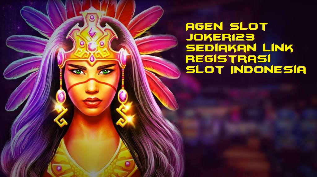 Agen Slot Joker123 Sediakan Link Registrasi Slot Indonesia