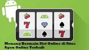 Menang Bermain Slot Online di Situs Agen Online Terbaik